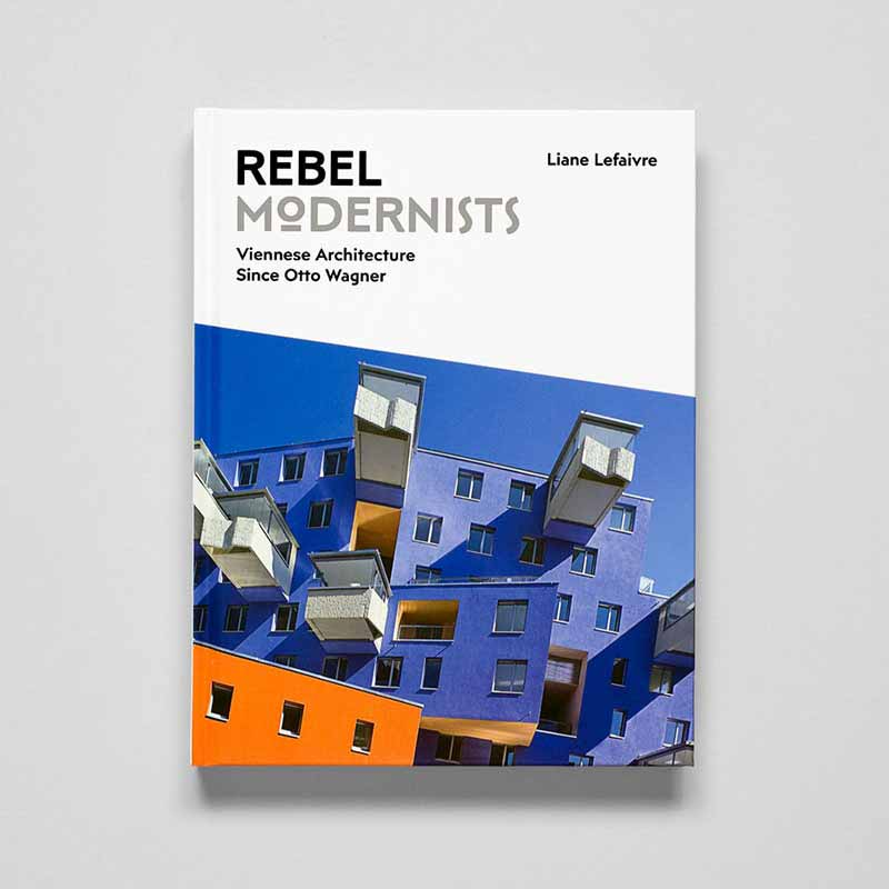 Rebel Modernists: Viennese Architecture Since Otto Wagner